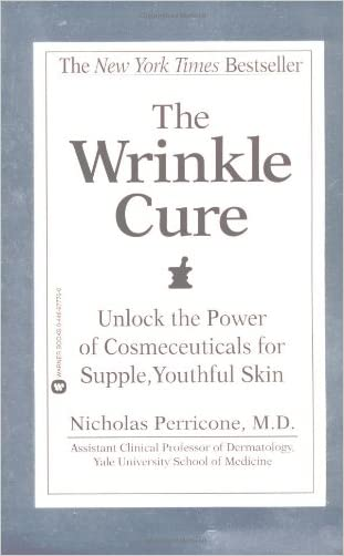 The Wrinkle Cure: Unlock the Power of Cosmeceuticals for Supple, Youthful Skin written by Nicholas Perricone