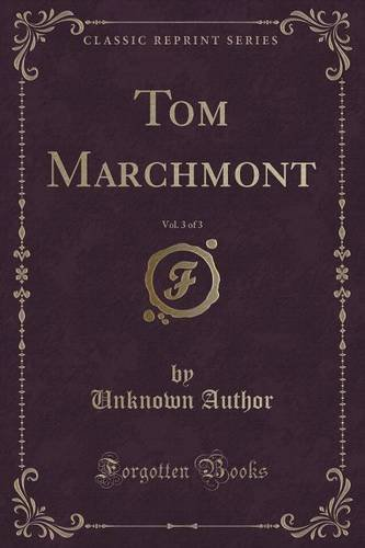 Tom Marchmont, Vol. 3 of 3 (Classic Reprint)