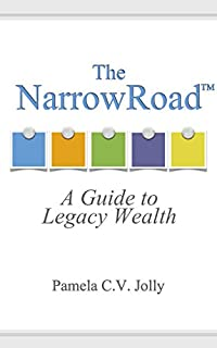 The Narrowroadtm: A Guide To Legacy Wealth by Pamela Jolly ebook deal