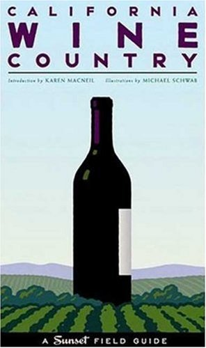 California Wine Country: A Sunset Field Guide by Peter Fish, Sara Schneider