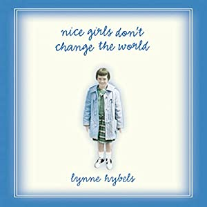 Nice Girls Don't Change the World | [Lynne Hybels]