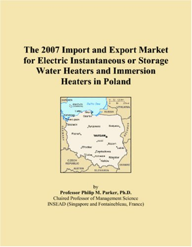 The 2007 Import And Export Market For Electric Instantaneous Or Storage Water Heaters And Immersion Heaters In Poland
