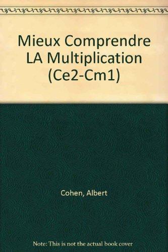 Mieux Comprendre LA Multiplication (Ce2-Cm1) (French Edition)