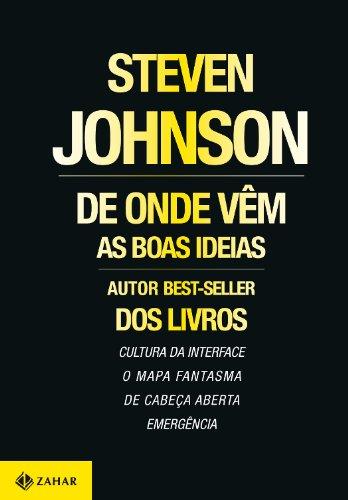 Steven Johnson - De onde vêm as boas ideias (Portuguese Edition)