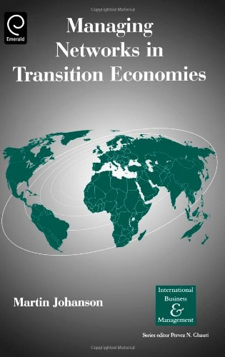Managing Networks in Transition Economies (International Business and Management)