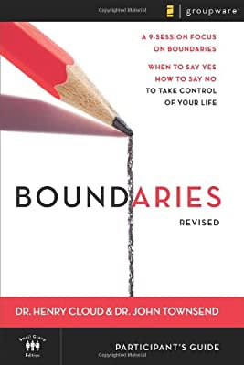 Boundaries: When To Say Yes How to Say No to Take Control of Your Life