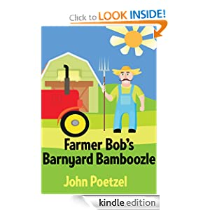 "<strong>Kids Corner At Kindle Nation Daily Student Reporter Reviews <em>FARMER BOB'S BARNYARD BAMBOOZLE</em> by John Poetzel … And Our Student Reviewer Loves The Farm Animals and The Message - ""This book will teach problem solving..."" Find Out More!</strong>"