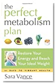 The Perfect Metabolism Plan: Restore Your Energy and Reach Your Ideal Weight