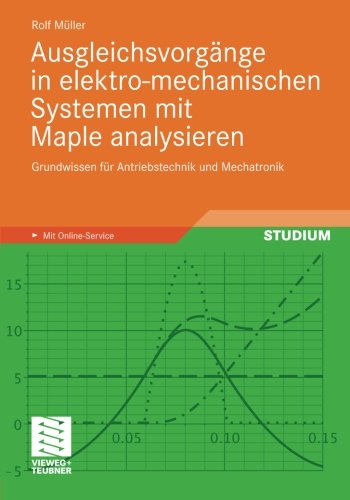 Ausgleichsvorgange in elektro-mechanischen Systemen mit Maple analysieren: Grundwissen fur Antriebstechnik und Mechatronik  [Muller, Rolf] (Tapa Blanda)