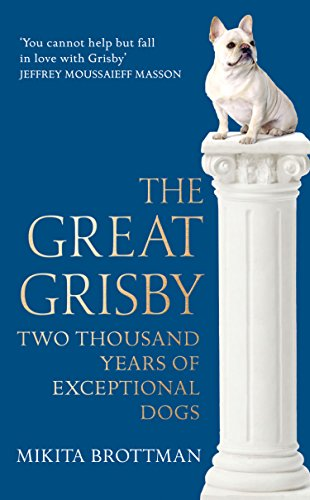 Mikita Brottman - The Great Grisby: Two Thousand Years of Exceptional Dogs