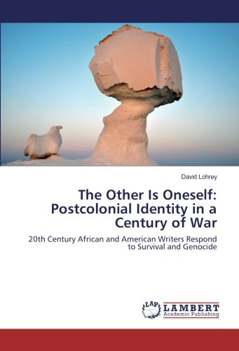 the-other-is-oneself-postcolonial-identity-in-a-century-of-war-20th-century-african-and-american-wri