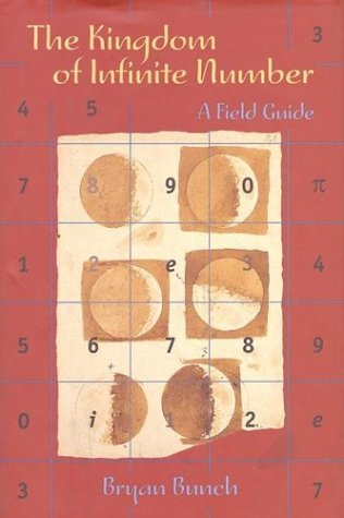 The Kingdom of Infinite Number: A Field Guide, Bryan Bunch