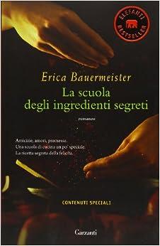 La scuola degli ingredienti segreti: Erica Bauermeister: 9788811694267