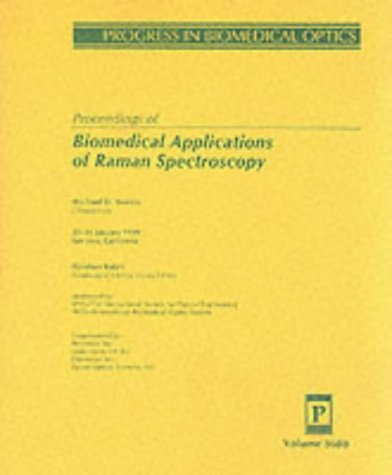 Proceedings Of Biomedical Applications Of Raman Spectroscopy: 25-26 January 1999 San Jose, California (Spie Series Volume 3608: Progress In Biomedical Optics)