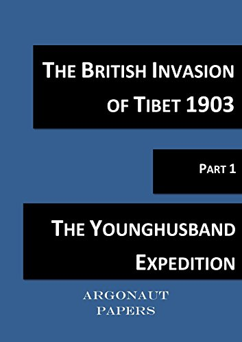 The British Invasion of Tibet 1903 (Argonaut Papers 3)-  part 1 - edited and annotated from the original papers: The Younghusband expedition (Moments of History Book 10) (British Invasion Of India compare prices)