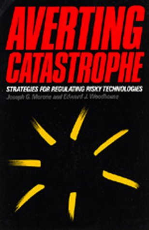 Averting Catastrophe: Strategies for Regulating Risky Technologies