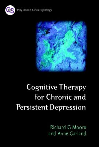 Cognitive Therapy for Chronic and Persistent Depression (Wiley Series in Clinical Psychology)