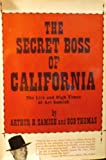 The secret boss of California;: The life and high times of Art Samish,