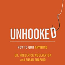 Unhooked: How to Quit Anything (       UNABRIDGED) by Dr. Frederick Woolverton, Susan Shapiro Narrated by Rob Davis