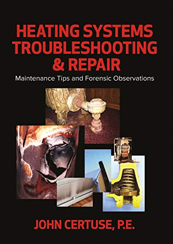 Heating Systems Troubleshooting & Repair Maintenance Tips and Forensic Observations [Certuse P.E., John] (Tapa Dura)