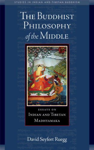 The Buddhist Philosophy of the Middle: Essays on Indian and Tibetan Madhyamaka (Studies in Indian and Tibetan Buddhism)