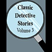 Classic Detective Stories: Volume 3 | [Sir Arthur Conan Doyle, R. Austin Freeman, Emile Gaborioux]