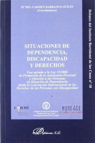 Situaciones de dependencia, discapacidad y derechos: Una mirada a la Ley 39/2006 de Promoción de la Autonomía Personal y Atención a las Personas en ... Personas con Discapacidad (Colección Debates)