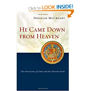 He Came Down from Heaven: The Preexistence of Christ and the Christian Faith Douglas McCready