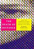 The Death of Distance: How the Communications Revolution Will Change Our Lives and Our Work