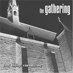 The Gathering - Sleepy Buildings - A Semi Acoustic Evening - Zortam Music