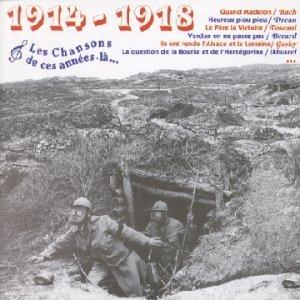 Les chansons de ces années-là : 1914-1918