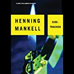 Sidetracked: A Kurt Wallander Mystery (       UNABRIDGED) by Henning Mankell Narrated by Dick Hill