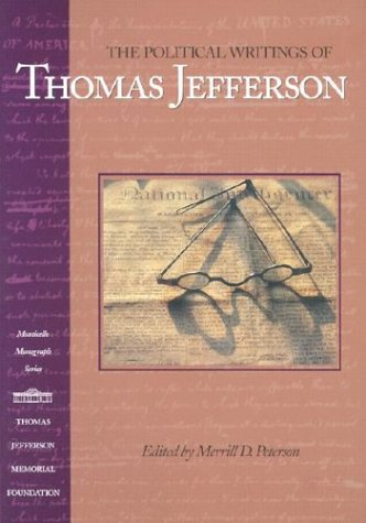 The Political Writings of Thomas Jefferson (Monticello Monograph Series)