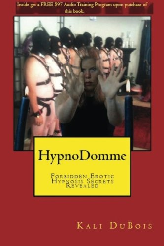 Hypndomme: Forbidden Erotic Hypnosis Secrets Revealed, by Kali DuBois