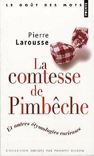 La comtesse de Pimb�che : Et autres �tymologies curieuses par Pierre Larousse
