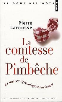 La comtesse de Pimb�che : Et autres �tymologies curieuses par Larousse