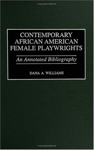 Contemporary African American Female Playwrights: An Annotated Bibliography (Bibliographies and Indexes in Afro-American and African Studies)