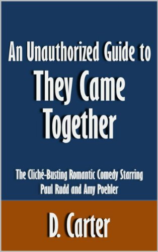 D. Carter - An Unauthorized Guide to They Came Together: The Cliché-Busting Romantic Comedy Starring Paul Rudd and Amy Poehler [Article] (English Edition)