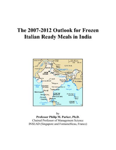 The 2007-2012 Outlook for Frozen Italian Ready Meals in India