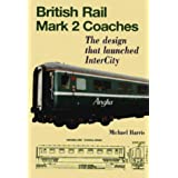 BR Mark 2 Coaches: The Design That Launched Intercityby M. Harris