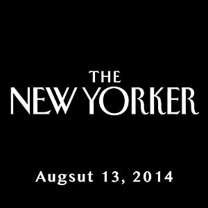 The New Yorker, August 11th & 18th 2014: Part 2 (Malcolm Gladwell, Dana Goodyear, Claudia Roth Pierpont) | [Malcolm Gladwell, Dana Goodyear, Claudia Roth Pierpont]