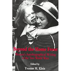 Beyond The Home Front: Women's Autobiographical Writing of the Two World Wars Yvonne M Klein