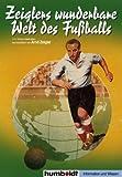 Zeiglers wunderbare Welt des Fußballs - 1111 Kicker- Weisheiten, hochsterilisiert von Arnd Zeigler - Arnd Zeigler