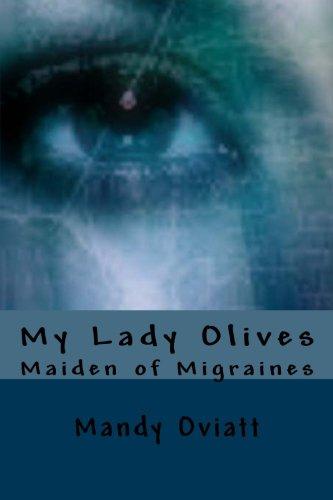 My Lady Olives: Maiden of Migraines (Olisbeth Mason Chronicles) (Volume 1)