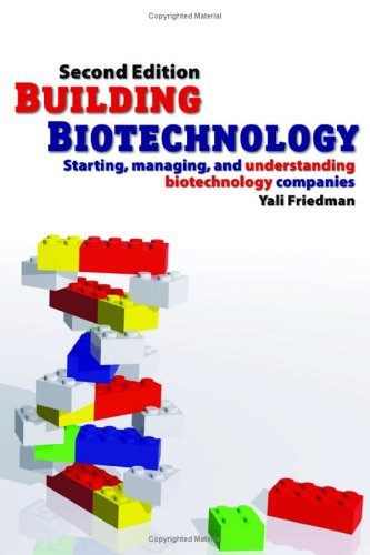 Building Biotechnology: Starting, Managing, and Understanding Biotechnology Companies - Business Development, Entrepreneurship, Careers, Investing, Science, Patents and Regulations