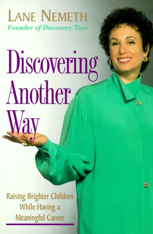 Discovering Another Way: Raising Brighter Children While Haveing a Meaningful Career, Lane Nemeth