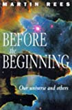 Before the Beginning: Our Universe and Others (0684816601) by Rees, Martin