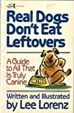 Real Dogs Don't Eat Leftovers (0671477579) by Lorenz, Lee