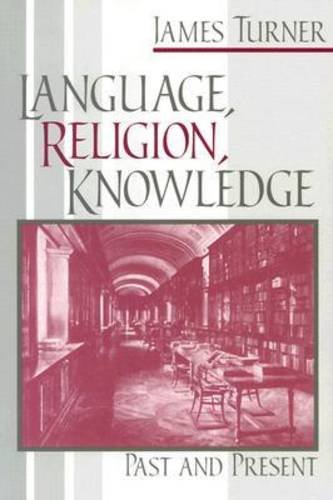 Language, Religion, Knowledge : Past and Present, JAMES TURNER