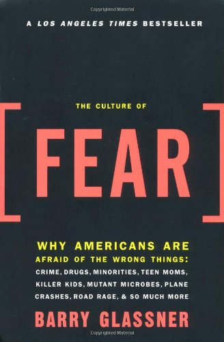 The Culture of Fear: Why Americans Are Afraid of the...